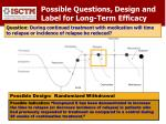 possible questions design and label for long term efficacy