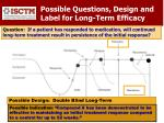 possible questions design and label for long term efficacy1