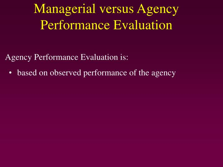 based on observed performance of the agency