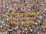 pertinence de l objet de la convention la culture
