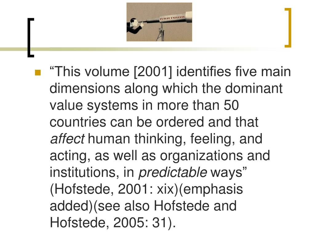"""""""This volume [2001] identifies five main dimensions along which the dominant value systems in more than 50 countries can be ordered and that"""