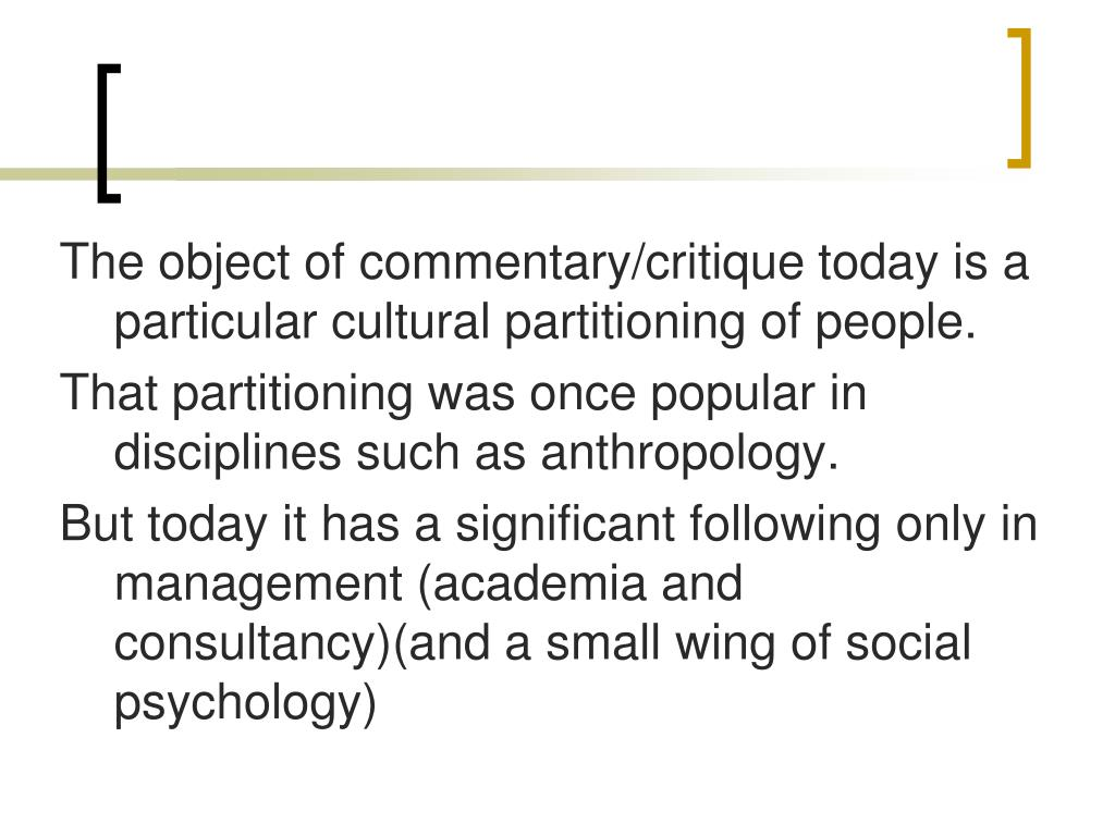 The object of commentary/critique today is a particular cultural partitioning of people.