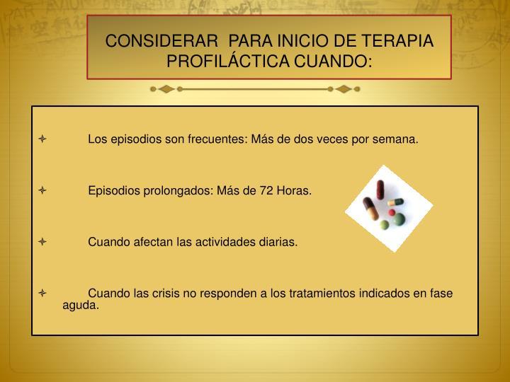 CONSIDERAR  PARA INICIO DE TERAPIA PROFILÁCTICA CUANDO:
