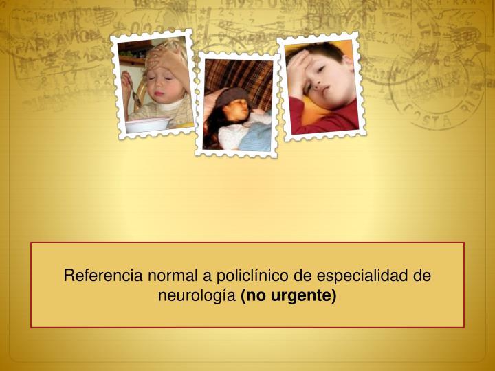 Referencia normal a policlínico de especialidad de neurología