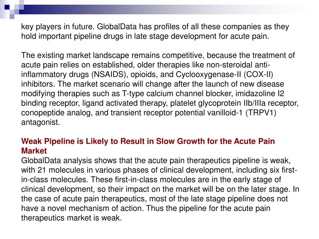 key players in future. GlobalData has profiles of all these companies as they hold important pipeline drugs in late stage development for acute pain.