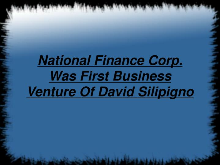 National Finance Corp. Was First Business Venture Of David Silipigno