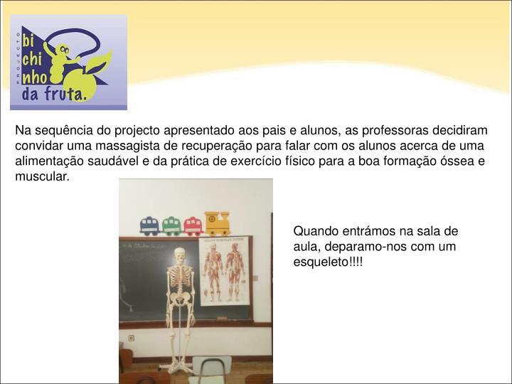Na sequência do projecto apresentado aos pais e alunos, as professoras decidiram convidar uma massa...