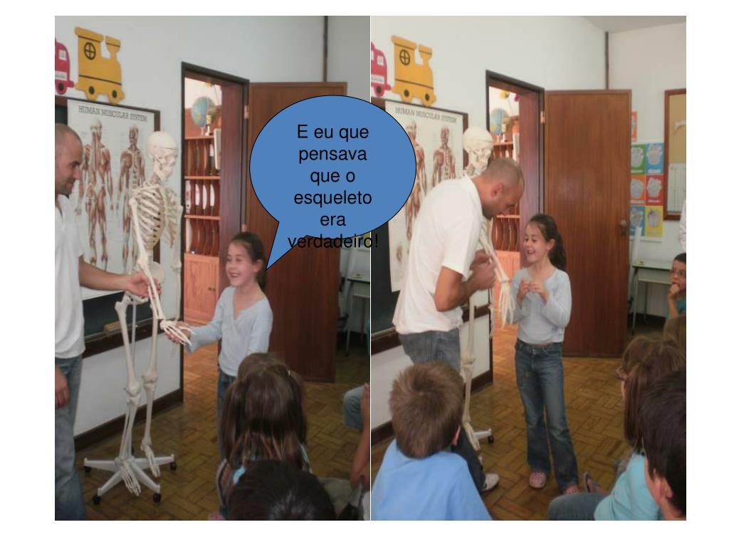 E eu que pensava que o esqueleto era verdadeiro!