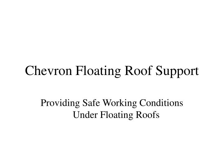 chevron floating roof support n.