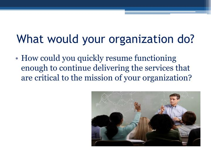 What would your organization do?