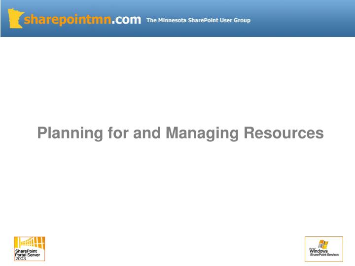 Planning for and Managing Resources