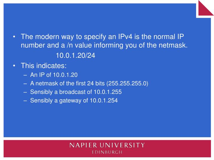 The modern way to specify an IPv4 is the normal IP number and a /n value informing you of the netmask.