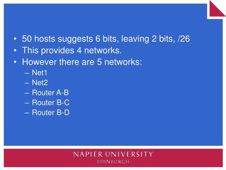 50 hosts suggests 6 bits, leaving 2 bits, /26