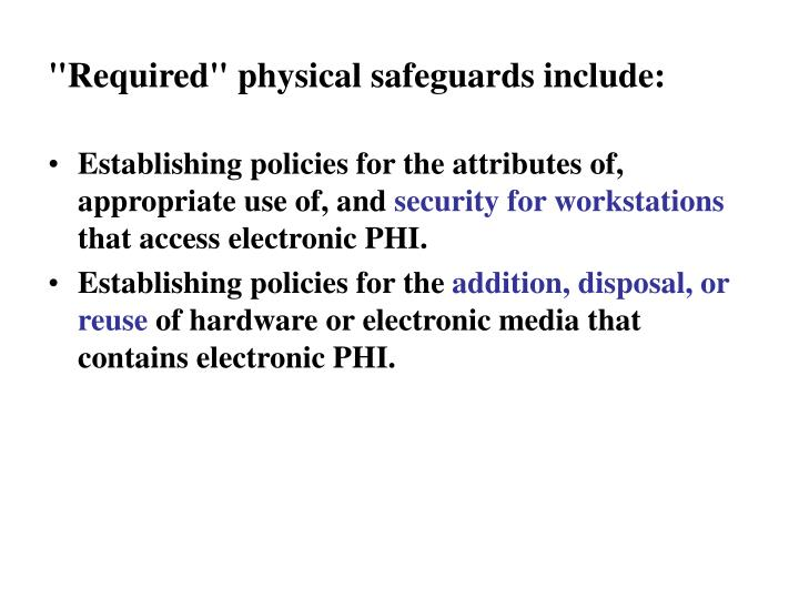 """Required"" physical safeguards include:"