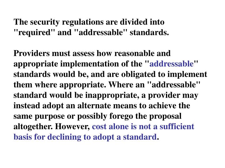 "The security regulations are divided into ""required"" and ""addressable"" standards."