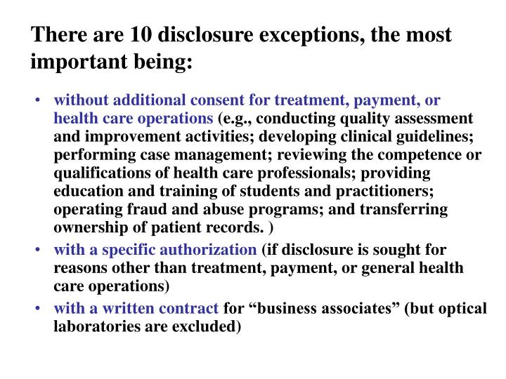 There are 10 disclosure exceptions, the most important being: