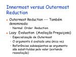 innermost versus outermost reduction1