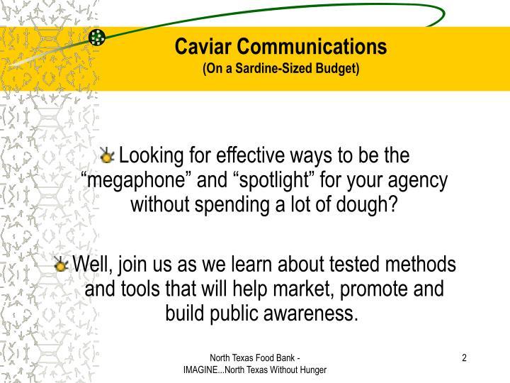 Caviar communications on a sardine sized budget2