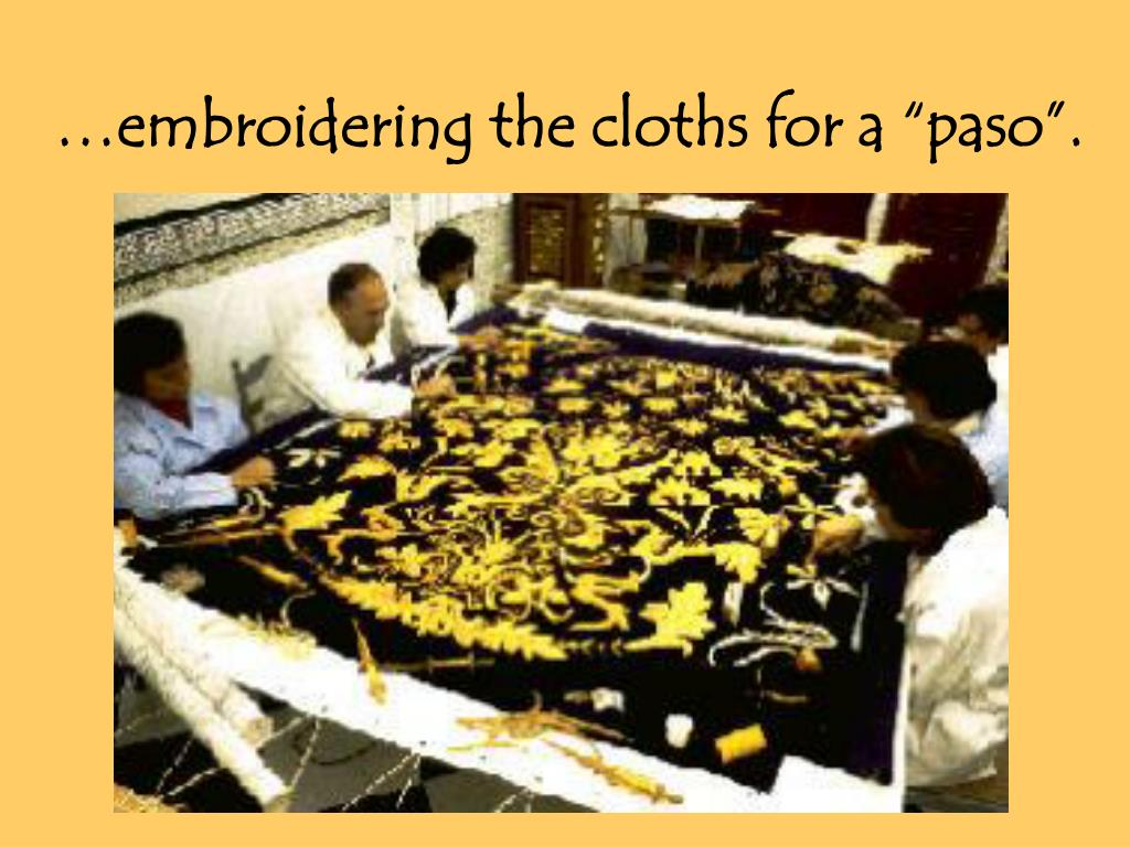"""…embroidering the cloths for a """"paso""""."""