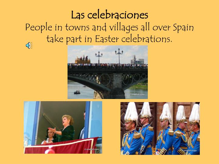Las celebraciones people in towns and villages all over spain take part in easter celebrations