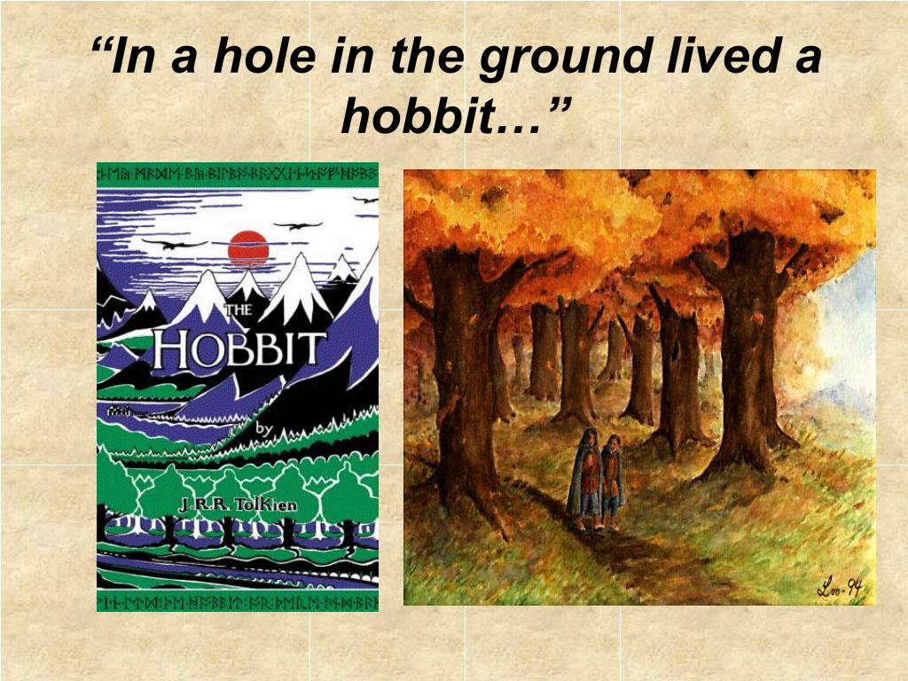 """In a hole in the ground lived a hobbit…"""