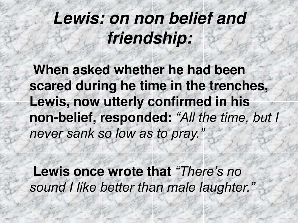 Lewis: on non belief and friendship: