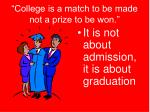 college is a match to be made not a prize to be won