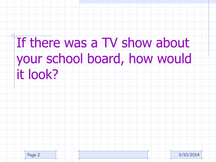 If there was a tv show about your school board how would it look