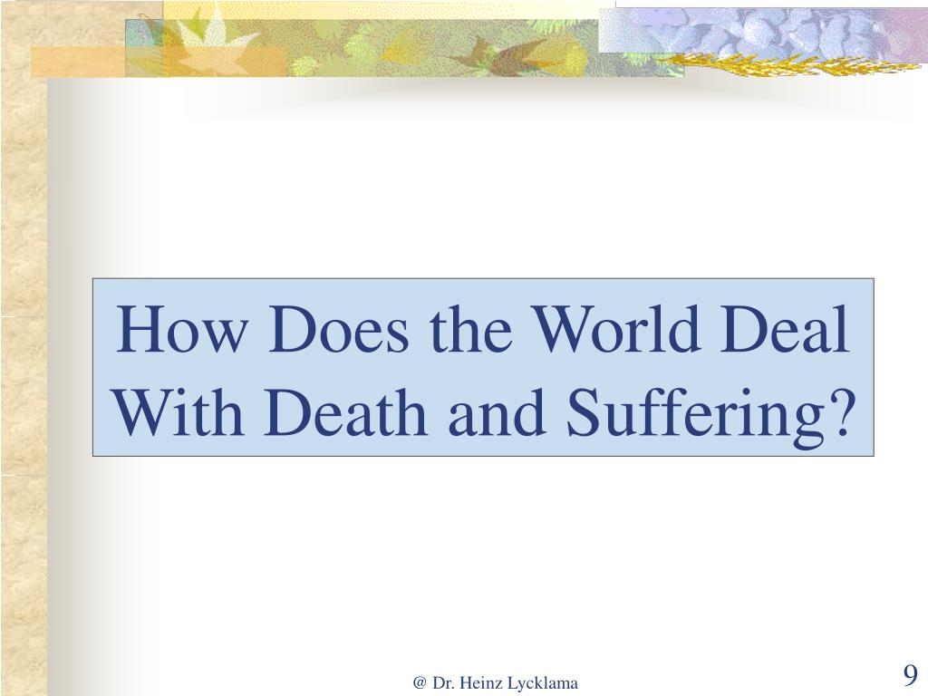 How Does the World Deal With Death and Suffering?