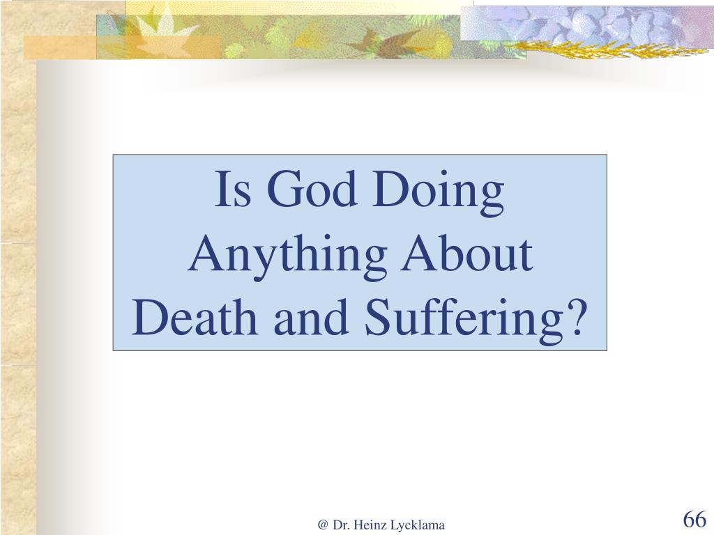 Is God Doing Anything About Death and Suffering?