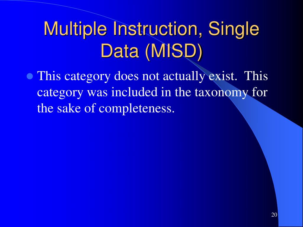 Multiple Instruction, Single Data (MISD)