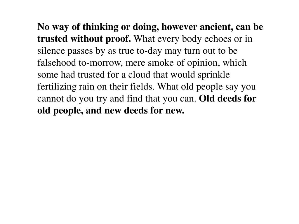 No way of thinking or doing, however ancient, can be trusted without proof.