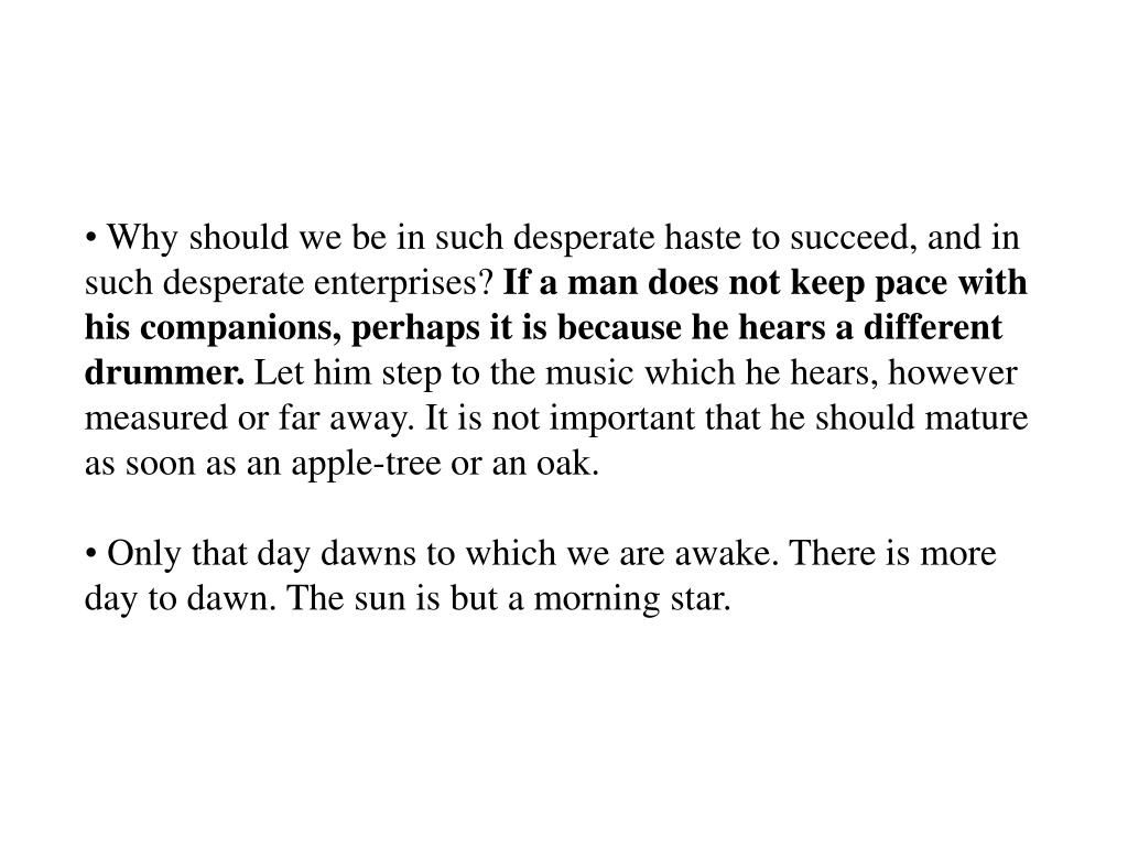 Why should we be in such desperate haste to succeed, and in such desperate enterprises?