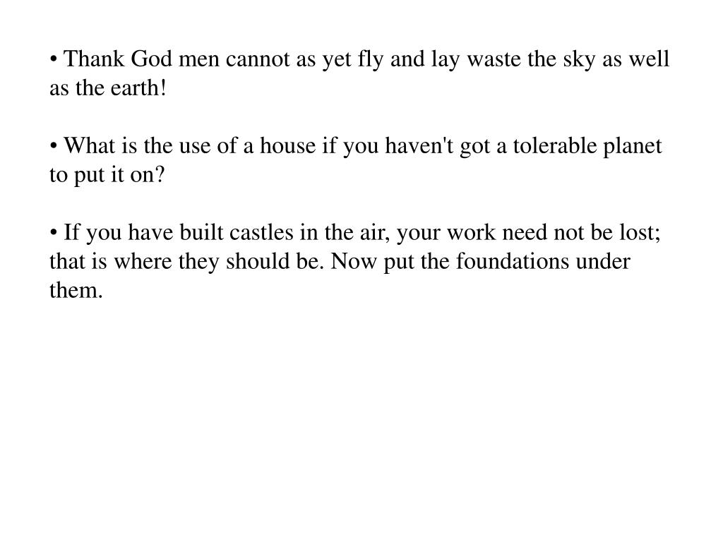 Thank God men cannot as yet fly and lay waste the sky as well as the earth!