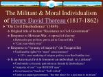 the militant moral individualism of henry david thoreau 1817 1862