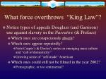 what force overthrows king law