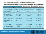 pre post with control study of an economic intervention user fees on prescribing quality in nepal