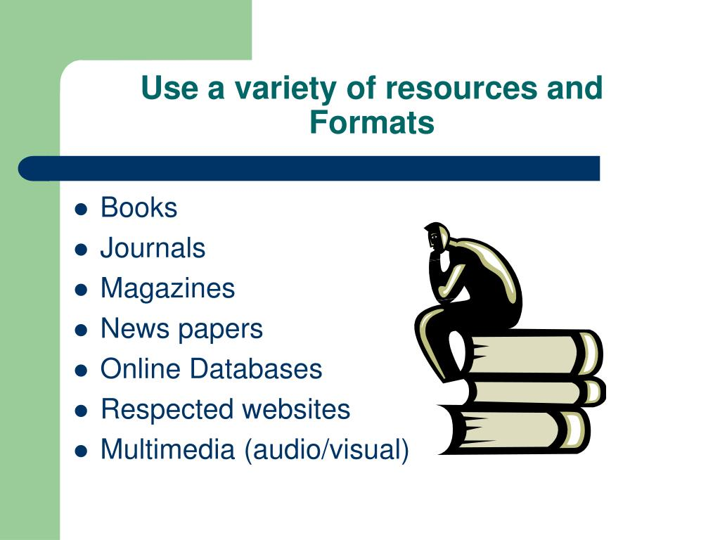 Use a variety of resources and Formats