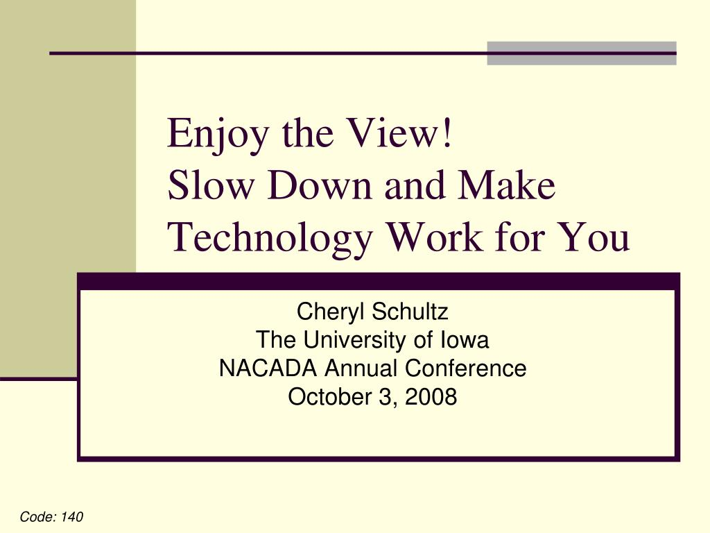 enjoy the view slow down and make technology work for you l.