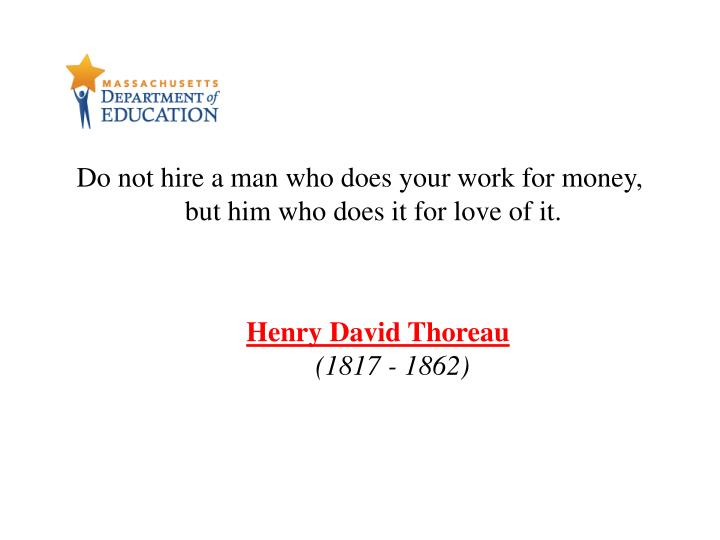 Do not hire a man who does your work for money, but him who does it for love of it.