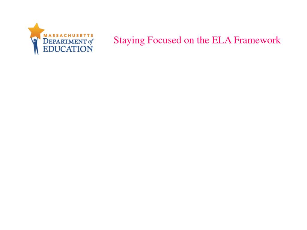 Staying Focused on the ELA Framework