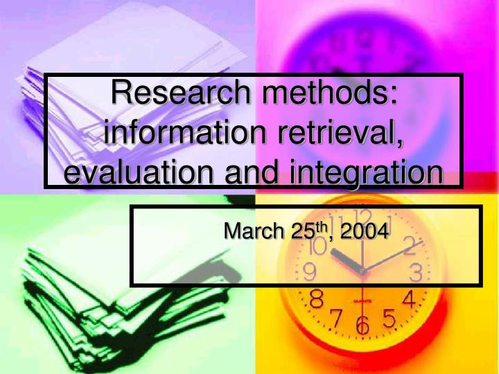 research methods information retrieval evaluation and integration n.