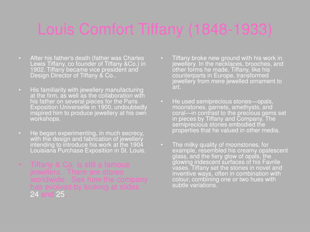 After his father's death (father was Charles Lewis Tiffany, co founder of Tiffany &Co.) in 1902, Tiffany became vice president and Design Director of Tiffany & Co..