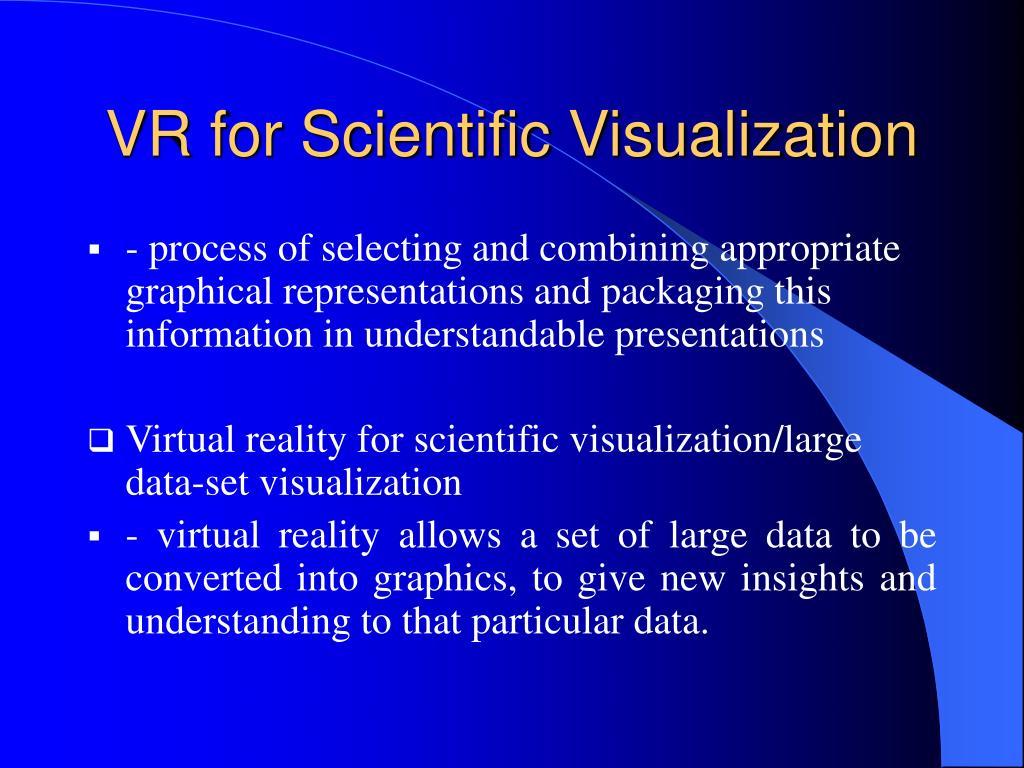 VR for Scientific Visualization