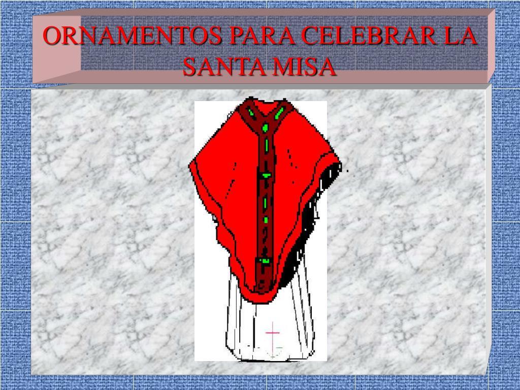 Ppt Ornamentos Para Celebrar La Santa Misa Powerpoint Presentation Free Download Id 918157