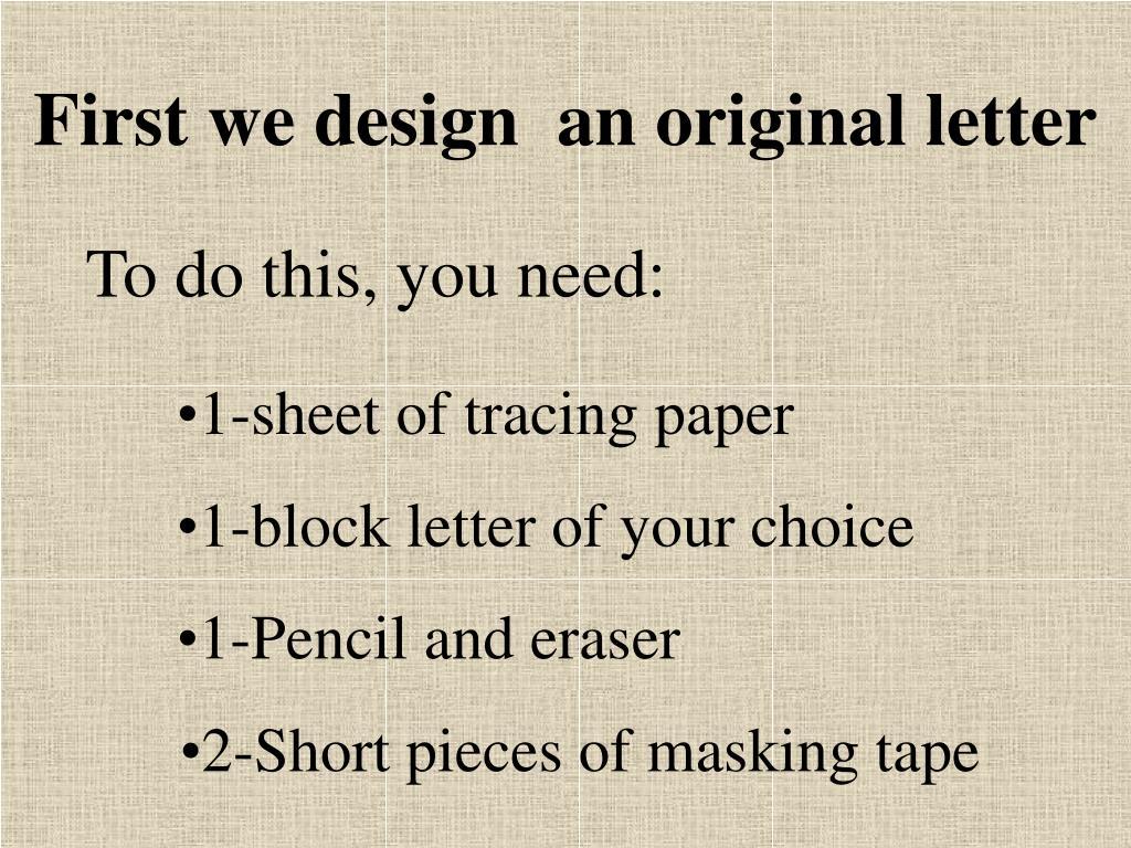 First we design  an original letter