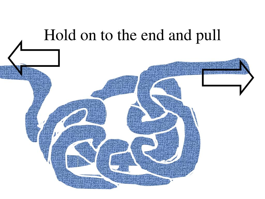 Hold on to the end and pull