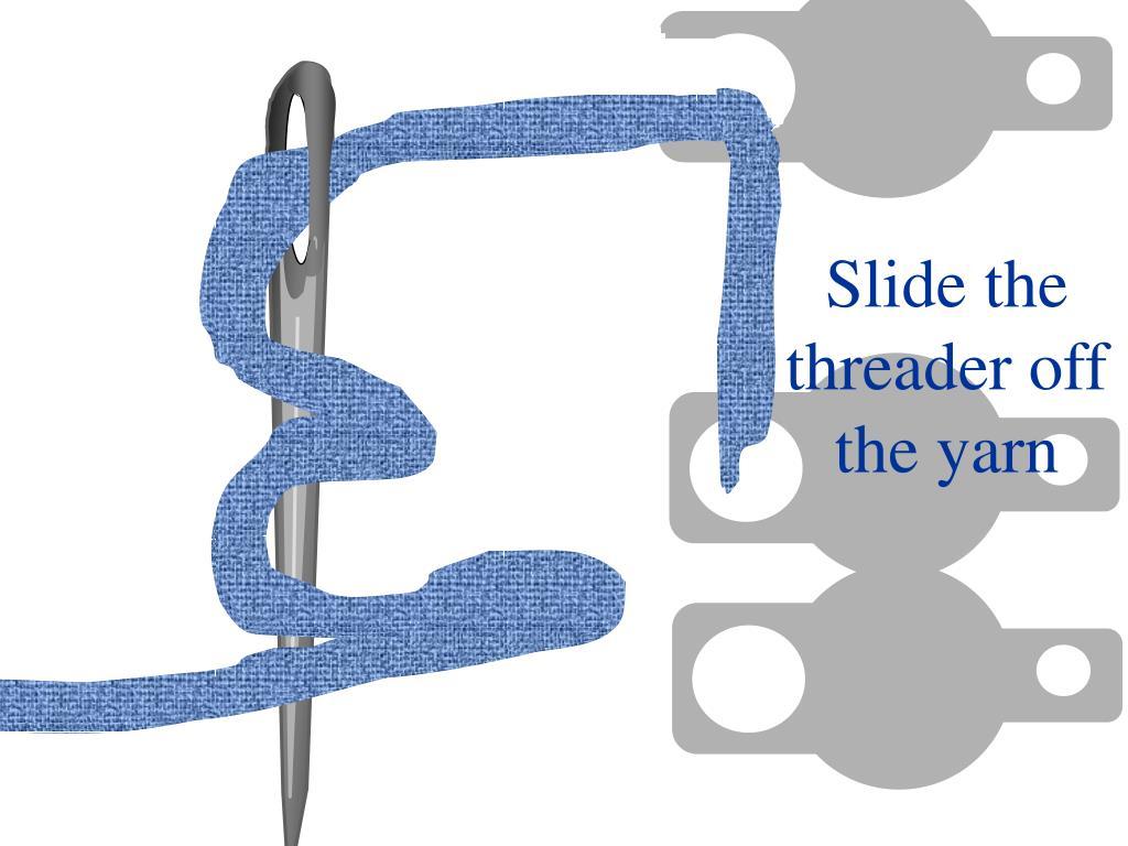 Slide the threader off the yarn