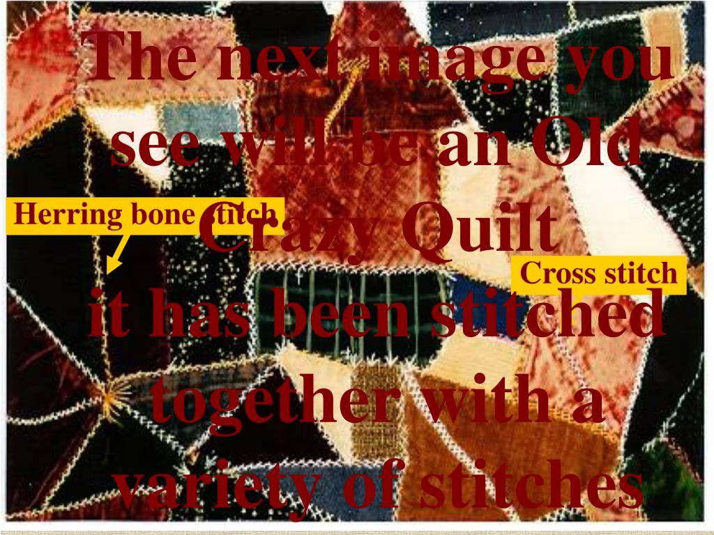 The next image you see will be an Old Crazy Quilt