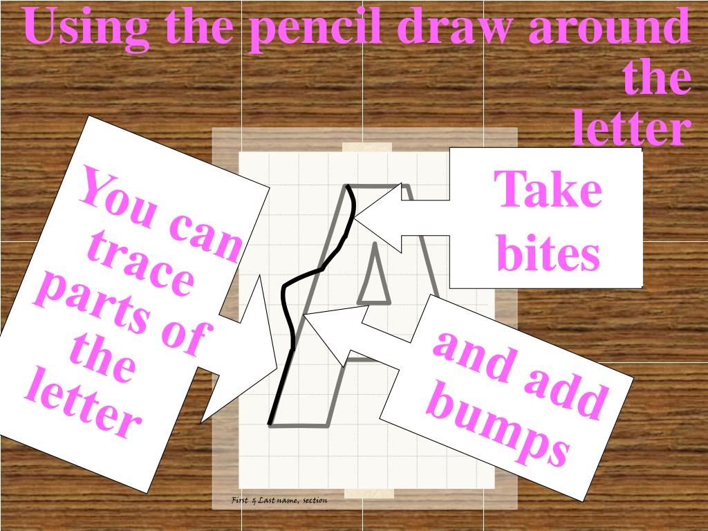 You can trace parts of the letter